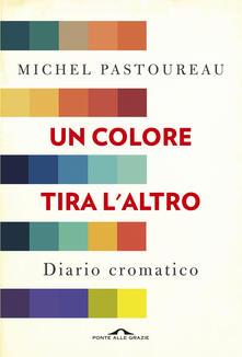 Un colore tira l'altro. Diario cromatico - Michel Pastoureau,Cecilia Resio - ebook