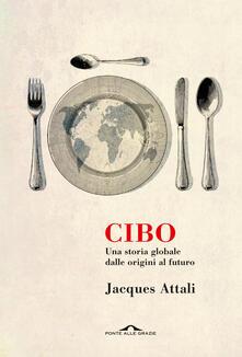 Cibo. Una storia globale dalle origini al futuro - Jacques Attali - copertina