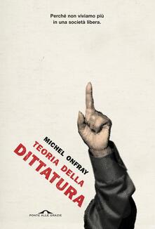 Teoria della dittatura. Preceduto da «Orwell e l'impero di Maastricht» - Michel Onfray - copertina