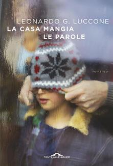 La casa mangia le parole - Leonardo Giovanni Luccone - ebook