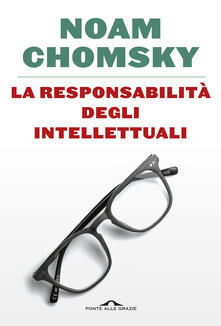 La responsabilità degli intellettuali. Ediz. ampliata - Maria Vittoria Malvano,Valentina Nicolì,Noam Chomsky - ebook