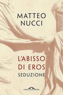 L' abisso di Eros. Seduzione - Matteo Nucci - copertina