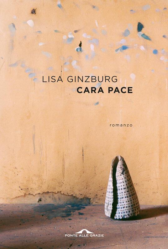 Cara pace - Lisa Ginzburg - copertina