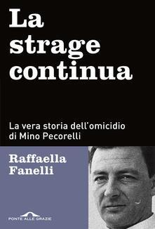 La strage continua. La vera storia dell'omicidio di Mino Pecorelli - Raffaella Fanelli - copertina