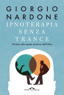Ipnoterapia senza trance. Parlare alla mente emotiva dell'altro - Giorgio Nardone - ebook