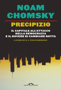 Libro Precipizio. Il capitale all'attacco della democrazia e il dovere di cambiare rotta Noam Chomsky C. J. Polychroniou