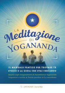 La meditazione di Yogananda. Il manuale pratico per trovare te stesso e la gioia che stai cercando.pdf