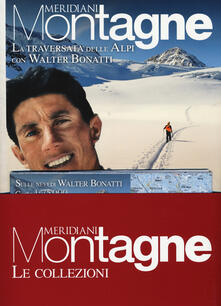 Parcoarenas.it La traversata delle Alpi con Walter Bonatti-Le Alpi di Walter Bonatti. Con cartine Image