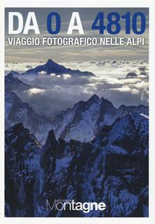 Da 0 a 4810. Viaggio fotografico nelle Alpi. Ediz. illustrata.pdf