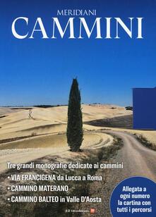 Cammini. Percorrendo lItalia: Lavia Francigena da Lucca a Roma-Cammino materano-Cammino balteo. Con 3 Carta geografica ripiegata.pdf
