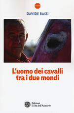 L' uomo dei cavalli tra i due mondi