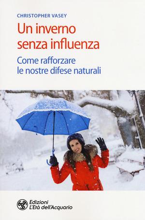 Un inverno senza influenza. Come rafforzare le nostre difese naturali