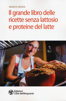 Il grande libro delle ricette senza lattosio e proteine del latte - Marica Moda - copertina