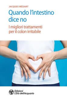 Quando l'intestino dice no. I migliori trattamenti per il colon irritabile - Simone Crestanello,Jacques Medart - ebook