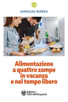 Alimentazione a 4 zampe in vacanza e nel tempo libero - Annalisa Barera - ebook