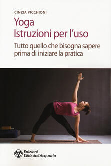 Mercatinidinataletorino.it Yoga. Istruzioni per l'uso. Tutto quello che bisogna sapere prima di iniziare la pratica Image