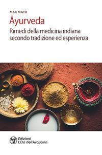Ayurveda. Rimedi della medicina indiana secondo tradizione ed esperienza - Mayr Max - wuz.it