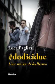#dodicidue. Una storia di bullismo - Luca Pagliari - copertina