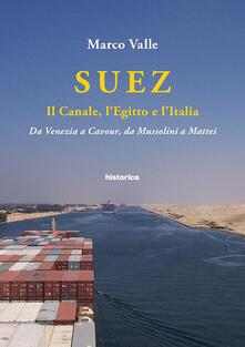 Suez. Il canale, l'Egitto e l'Italia. Da Venezia a Cavour, da Mussolini a Mattei - Marco Valle - copertina
