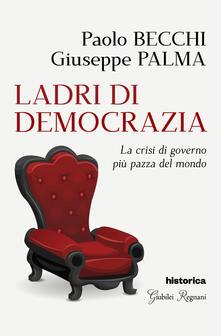 Ladri di democrazia. La crisi di governo più pazza del mondo - Paolo Becchi,Giuseppe Palma - copertina