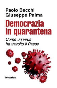 Democrazia in quarantena. Come un virus ha travolto il Paese - Paolo Becchi,Giuseppe Palma - copertina