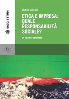 Etica e impresa: quale responsabilità sociale? Un equilibrio complesso - Barbara Bonciani - ebook