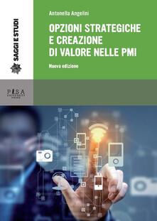 Opzioni strategiche e creazione di valore nelle PMI. Nuova ediz. - Antonella Angelini - copertina