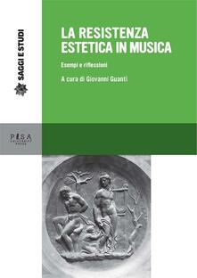 La resistenza estetica in musica. Esempi e riflessioni - Giovanni Guanti - ebook