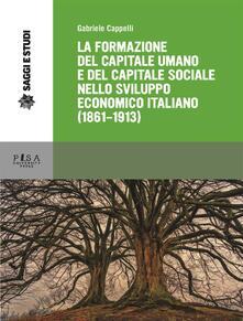 La formazione del capitale umano e del capitale sociale nello sviluppo economico italiano (1861-1913) - Gabriele Cappelli - ebook