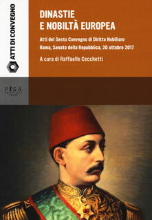 Dinastie e nobiltà europea. Atti del VI convegno di diritto nobiliare (Roma, 20 ottobre 2017).pdf