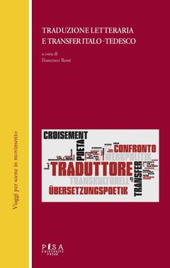 Traduzione Letteraria E Transfer Italo Tedesco Francesco Rossi Libro Pisa University Press Viaggi Per Scene In Movimento Ibs