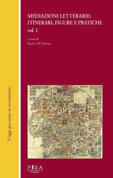 Mediazioni letterarie: itinerari, figure e pratiche. Vol. 1 - Enrico Di Pastena - ebook