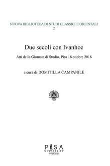 Due secoli con Ivanhoe. Atti della giornata di studio (Pisa, 18 ottobre 2018) - M. Domitilla Campanile - ebook
