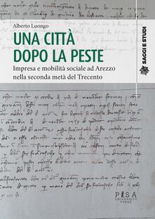 Una città dopo la peste. Impresa e mobilità sociale ad Arezzo nella seconda metà del Trecento.pdf