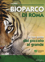 Bioparco di Roma. La tua guida dal piccolo al grande