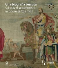 Una Una biografia tessuta. Gli arazzi seicenteschi in onore di Cosimo I. Omaggio a Cosimo. Ediz. illustrata - - wuz.it