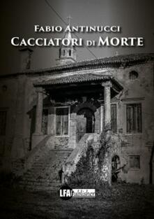 Cacciatori di morte - Fabio Antinucci - ebook