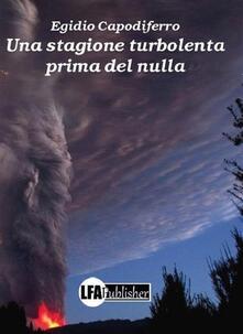 Una stagione turbolenta prima del nulla - Egidio Capodiferro - ebook