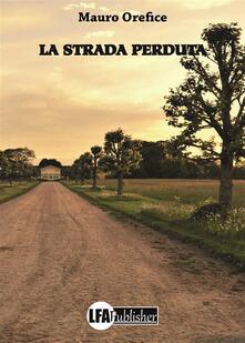 La strada perduta - Mauro Orefice - ebook