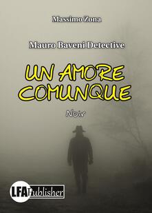 Un amore comunque. Mauro Baveni Detective - Massimo Zona - copertina