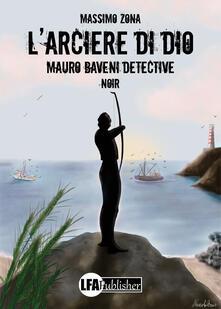L' arciere di Dio. Mauro Baveni Detective - Massimo Zona - copertina