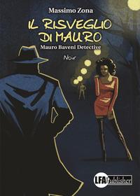 Il Il risveglio di Mauro. Mauro Baveni Detective - Zona Massimo - wuz.it
