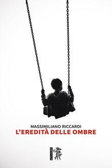L' eredità delle ombre - Massimiliano Riccardi - copertina