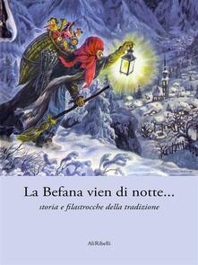 La Befana vien di notte... storia e filastrocche della tradizione - Autori vari - ebook