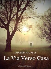 La via verso casa - Jason Ray Forbus - ebook