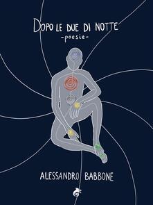 Dopo le due di notte - Alessandro Babbone - ebook