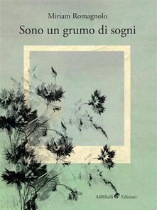 Sono un grumo di sogni - Miriam Romagnolo - ebook