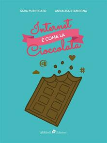 Internet è come la cioccolata - Sara Purificato,Annalisa Stamegna - ebook