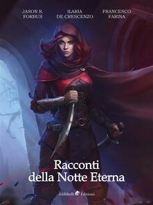 Racconti della Notte Eterna - Ilaria De Crescenzo,Francesco Farina,Jason R. Forbus - ebook