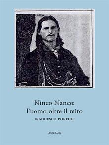 Ninco Nanco: l'uomo oltre il mito - Francesco Porfidii - ebook